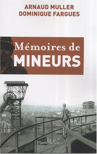Mémoires de mineurs: Arnaud Muller; Dominique Fargues