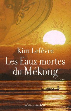 Les Eaux mortes du Mékong (French Edition): Kim Lefèvre