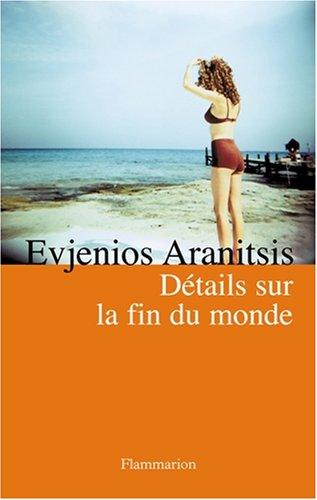 Details sur la fin du monde (French Edition): Evjenios Aranitsis
