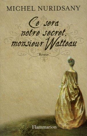 9782080689702: Ce sera notre secret, monsieur Watteau (French Edition)