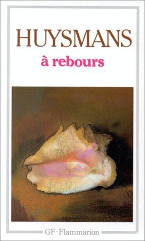 A Rebours: Joris Karl Huysmans,