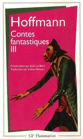 9782080703781: Contes Fantastiques : Tome 3, Les Contemplations du chat Murr. Les Souffrances musicales du maître de chapelle Jean Kreisler