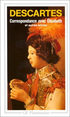 Correspondance avec elisabeth et autres lettres (Philosophie): Descartes Rene