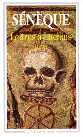 Lettres à Lucilius : 1 à 29: SENEQUE (Philosophe Sénèque)