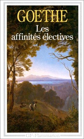 Affinites electives (les) (Garnier-flammarion): Goethe, Johann Wolfgang