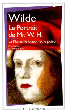 9782080710079: Le Portrait De Mr. W.H./La Plume, Le Crayon Et Le Poison (French Edition)