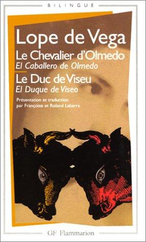 """Le Chevalier d'Olmedo, suivi de """"Le Duc: Vega Carpio, Félix"""