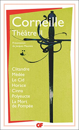 9782080712820: Théâtre : Tome 2, Clitandre ; Médée ; Le Cid ; Horace ; Cinna ; Polyeucte ; La mort de Pompée (GF)