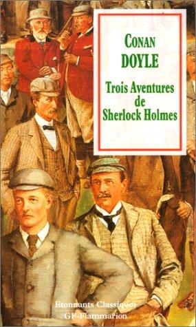 Trois aventures de sherlock holmes - un: Arthur Conan Doyle