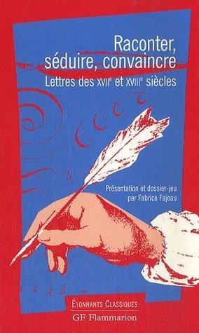 9782080720795: Raconter, séduire, convaincre. Lettres des XVIIe et XVIIIe siècles