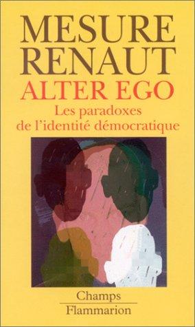 Alter Ego : Les Paradoxes de l'identité: Sylvie Mesure; Alain