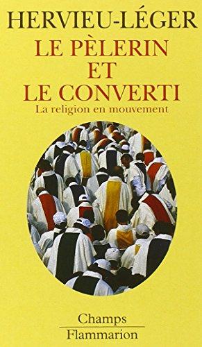 9782080800176: Le pèlerin et le converti. La religion en mouvement (Champs)