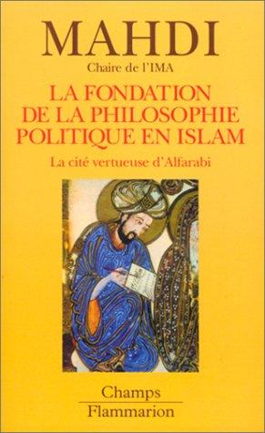 9782080800480: La Fondation de la philosophie politique en Islam : La Cité vertueuse d'Alfarabi