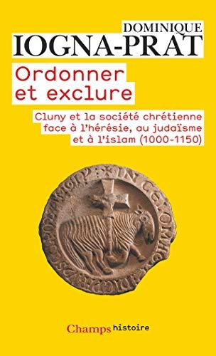 9782080801012: Ordonner et exclure - cluny et la societe chretienne face a l'heresie, au judaïsme et a l'islam, 100 (Champs)