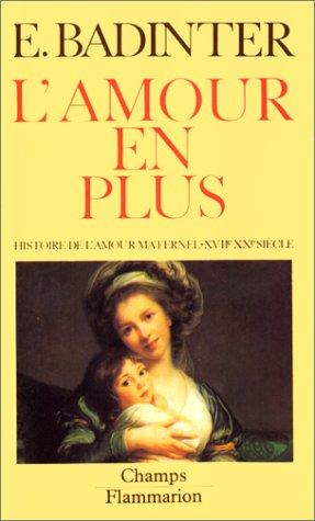 9782080811004: L'AMOUR EN PLUS. Histoire de l'amour maternel (XVIIème-XXème siècle)