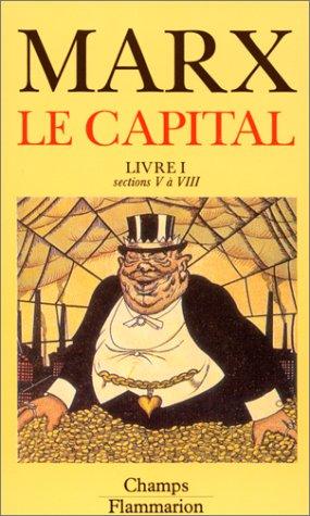 Le Capital,livre I, sections V ? VIII: Marx, Karl