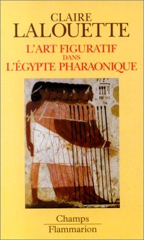 L'Art figuratif dans l'Egypte pharaonique: Peintures et: Claire Lalouette