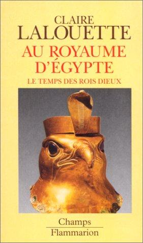 Au royaume d'Egypte : le temps des: Claire Lalouette