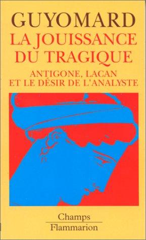 La Jouissance du tragique: Antigone, Lacan et le désir de l'analyste (208081401X) by Guyomard, Patrick
