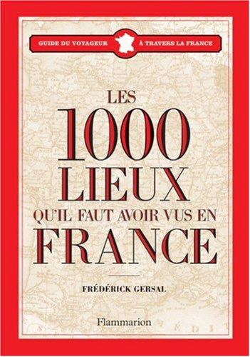 9782081202030: Les 1000 lieux qu'il faut avoir vus en France