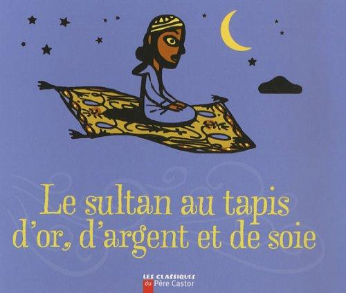 Le Sultan Au Tapis D'or, D'Argent Et De Soie (French Edition) (2081203367) by Agnes Martin