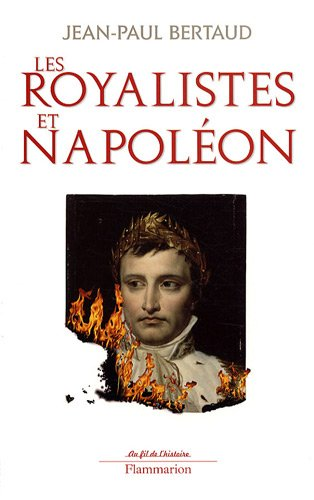 Les royalistes et Napoléon (French Edition): Jean-Paul Bertaud
