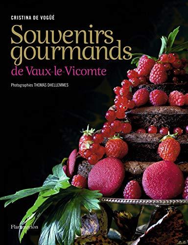 Souvenirs gourmands de Vaux-le-Vicomte (French Edition): Cristina de Vogüé