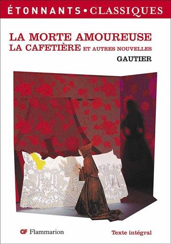 La Morte Amoureuse/La Cafetiere Et Autres Nouvelles: Gautier, Theophile