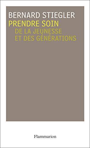 Prendre soin: De la jeunesse et des générations (Philosophie (1)) (French Edition) (9782081207363) by Stiegler, Bernard