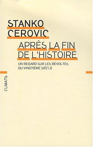 Après la fin de l'histoire (French Edition): Stanko Cerovic