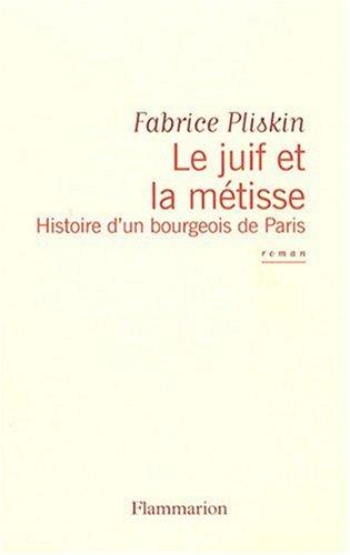 LE JUIF ET LA METISSE ; HISTOIRE: PLISKIN, FABRICE