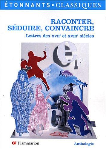 9782081209992: Raconter, séduire, convaincre : Lettres des XVIIe et XVIIIe siècles
