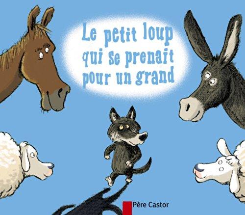 9782081210066: Les Mini Castor: Le Petit Loup Qui SE Prenait Pour UN Grand (French Edition)