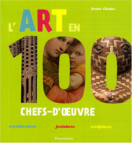 L'art en 100 chefs-d'oeuvre (French Edition): Sonia Chaine