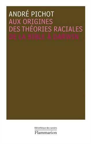 Aux origines des théories raciales : De la Bible à Darwin: André Pichot