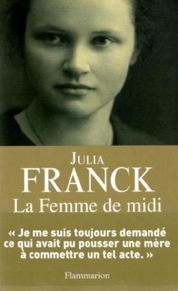 La Femme de midi (French Edition): Julia Franck