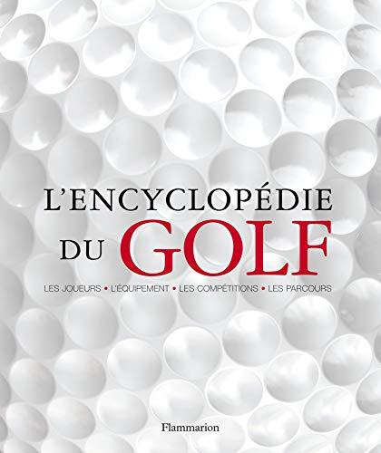 9782081215887: L'encyclopédie du golf : Les joueurs-l'équipement-les compétitions-les parcours