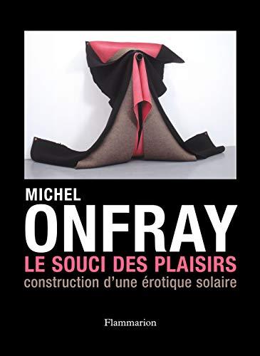LE SOUCI DES PLAISIRS CONSTRUCTION D UNE EROTIQUE SOLAIRE: ONFRAY MICHEL