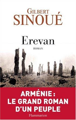 Erevan, Arménie: Le grand roman d'un peuple: Gilbert Sinoué