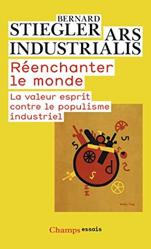 Reenchanter Le Monde: LA Valeur Esprit Contre Le Populisme Industriel (French Edition) (2081217848) by Stiegler, Bernard