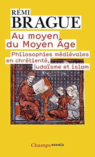 9782081217850: Au moyen du Moyen-Age : Philosophies médiévales en chrétienté, judaïsme et islam