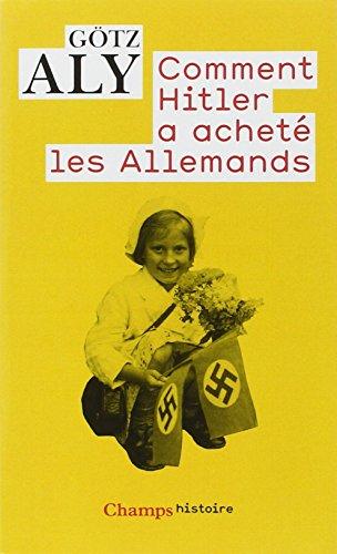 9782081218093: Comment Hitler a acheté les Allemands : Le IIIe Reich, une dictature au service du peuple