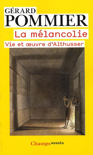 La mélancolie : Vie et oeuvre d'Althusser