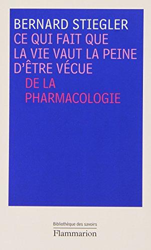 Ce qui fait que la vie vaut la peine d'être vécue: PHARMACOLOGIES. DE L'ESPRIT, DU NIHILISME ET DU CAPITAL (Philosophie) (French Edition) (9782081220355) by Stiegler, Bernard