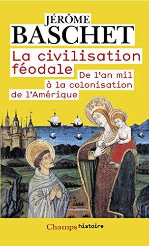 La civilisation feodale - de l'an mil: Jérôme Baschet