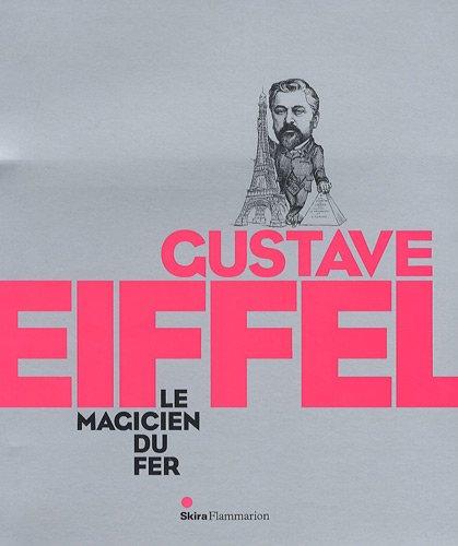 Gustave Eiffel : Le magicien du fer: Caroline Mathieu