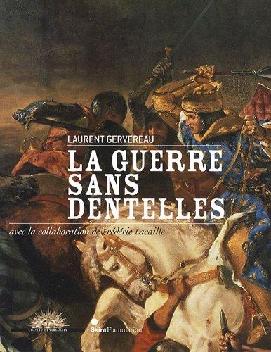 La guerre sans dentelles (French Edition): Laurent Gervereau