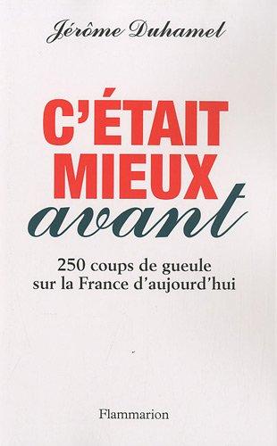 9782081228139: C'était mieux avant : 250 coups de gueule sur la France d'aujourd'hui