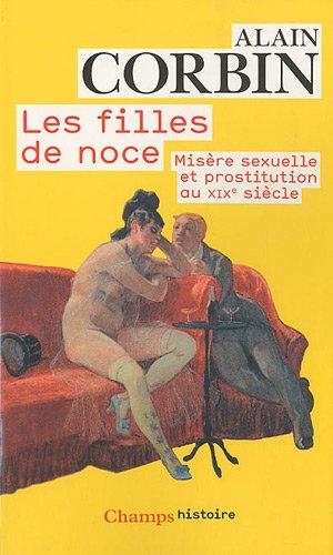 9782081238473: Les filles de noce : Misère sexuelle et prostitution au XIXe siècle (Champs Histoire)