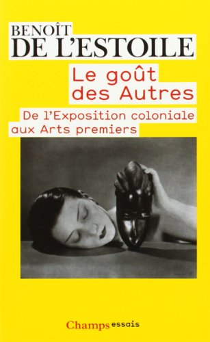 9782081240247: Le goût des autres : De l'Exposition coloniale aux Arts premiers